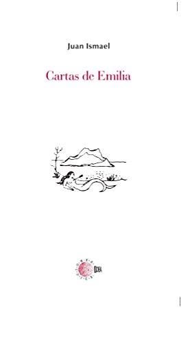 Cartas De Emilia (Biblioteca Juan Ismael: Epistolario)