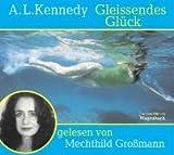 Gleissendes Glück, 3 Audio-CDs - A. L. Kennedy