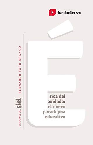 Ética del cuidado: el nuevo paradigma educativo: Elementos para una nueva cosmovisión (Cuadernos