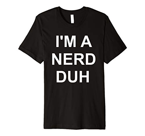 I 'm a Nerd DUH T-Shirt Funny Easy -
