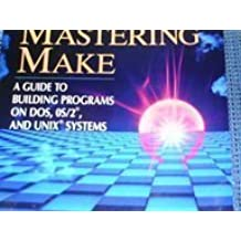 Mastering Make: A Guide to Building Programs on DOS, OS/2, and Unix Systems by Clovis L. Tondo (1994-03-23)