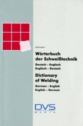 Wörterbuch Schweißtechnik: Deutsch/Englisch - Englisch/Deutsch