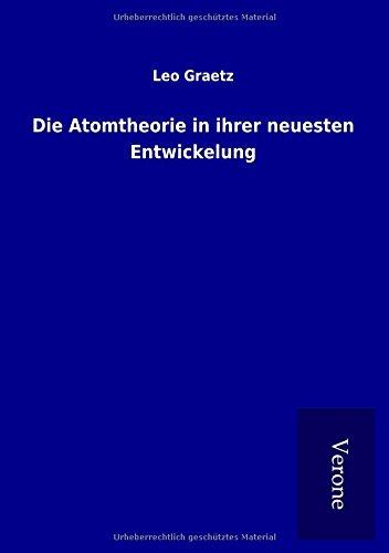 Die Atomtheorie in ihrer neuesten Entwickelung par Leo Graetz
