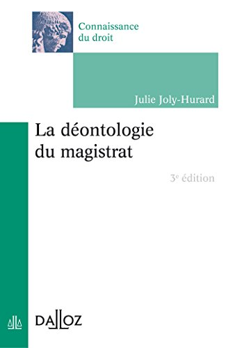 La déontologie du magistrat - 3e éd. par Julie Joly-Hurard