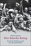 Der falsche Krieg: Der Erste Weltkrieg und das 20 - Jahrhundert - Niall Ferguson