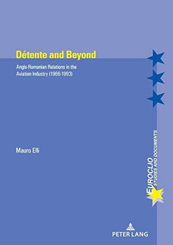 Détente and Beyond: Anglo-Romanian Relations in the Aviation Industry (1966-1993) par Mauro Elli