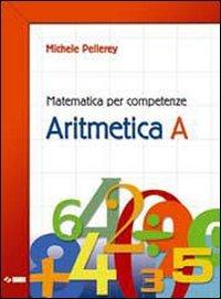 Matematica per competenze. Aritmetica. Modulo A. Per la Scuola media. Con espansione online