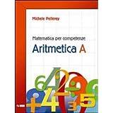 Matematica per competenze. Aritmetica. Modulo A. Con espansione online. Per la Scuola media