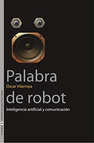 Palabra de robot por Óscar Vilarroya Oliver