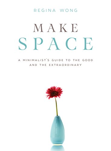 Make Space: A Minimalist's Guide to the Good and the Extraordinary por Regina Wong
