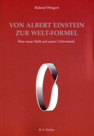Von Albert Einstein zur Welt-Formel: Eine neue Sicht auf unser Universum