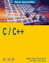 C/C++ (Manuales Imprescindibles) por Miguel Ángel Acera García
