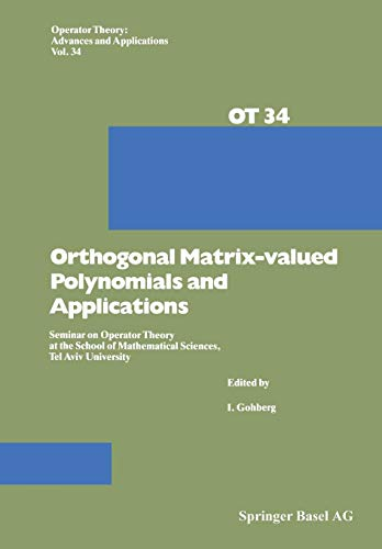 Orthogonal Matrix-valued Polynomials and Applications: Seminar on Operator Theory at the School of Mathematical Sciences, Tel Aviv University ... Advances and Applications (34), Band 34)