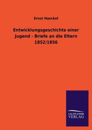 Entwicklungsgeschichte Einer Jugend - Briefe an Die Eltern 1852/1856 por Ernst Haeckel
