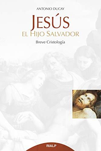 Jesús, el hijo salvador (Cuestiones Fundamentales) por Antonio Ducay Real
