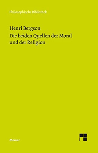 """Die beiden Quellen der Moral und der Religion: Mit einem Essay von Ernst Cassirer: """"Henri Bergsons Ethik und Religionsphilosophie"""" (Philosophische Bibliothek)"""