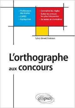 L'Orthographe aux Concours des Professeurs des Ecoles Capes-Agregations de Sylvie Girard-Sisakoun ( 22 mai 2012 )