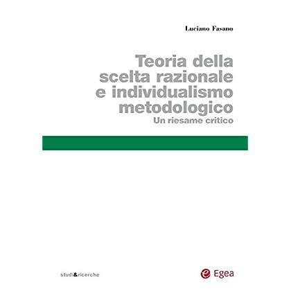 Teoria Della Scelta Razionale E Individualismo Metodologico: Un Riesame Critico