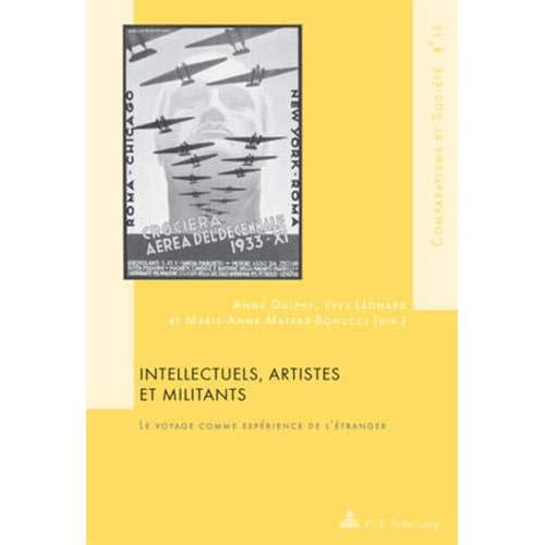 Intellectuels, Artistes Et Militants: Le Voyage Comme Experience De L'etranger; Avec Une Preface De Gilles Bertrand
