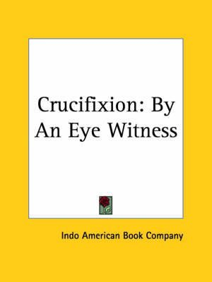 [Crucifixion by an Eye Witness] (By: American Book Co Indo American Book Co) [published: March, 1997]
