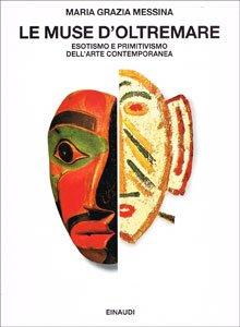 Le muse d'oltremare. Esotismo e primitivismo dell'arte contemporanea