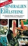 Mineralien und Edelsteine: Ein umfassender Ratgeber zum Entdecken, Bestimmen und Sammeln von Mineralien und Edelsteinen