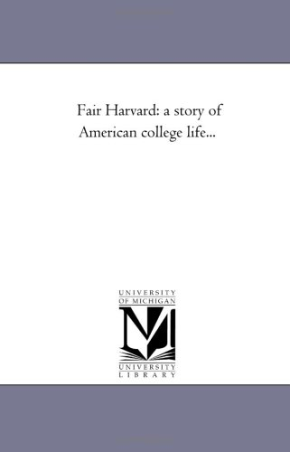 Fair Harvard: A Story of American College Life...