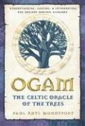Ogam: The Celtic Oracle of the Trees: Understanding, Casting, and Interpreting the Ancient Druidic Alphabet (Alphabet Tree)