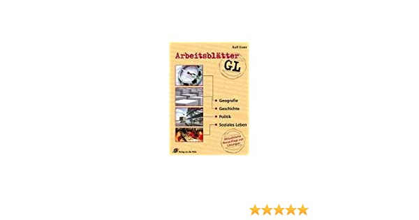 Arbeitsblätter GL. Klasse 7-10: Geografie, Geschichte, Politik und ...