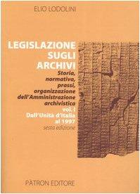 Legislazione sugli archivi. Storia, normativa, prassi, organizzazione dell'Amministrazione archivistica: 1 por Elio Lodolini