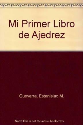 Mi primer libro de ajedrez/My first chess book: Movimientos De Las Piezas Y Jugadas Basicas por Estanislao M. Guevara