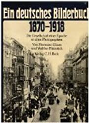 Ein deutsches Bilderbuch 1870 - 1918. Die Gesellschaft einer Epoche in alten Photographien