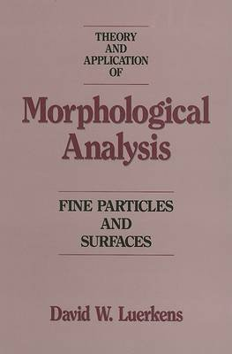 [(Theory and Application of Morphological Analysis : Fine Particles and Surfaces)] [By (author) J.K. Beddow ] published on (July, 1991)
