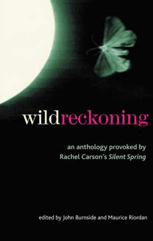 Wild Reckoning: An Anthology Provoked by Rachel Carson's