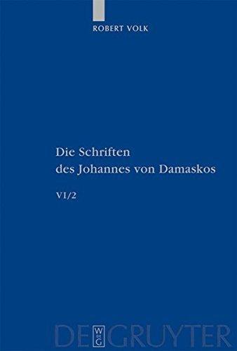 Johannes Von Damaskos - Die Schriften: Historia animae utilis de Barlaam et Ioasaph (spuria) - Text und zehn Appendices (Patristische Texte & Studien) by Robert Volk (2006-11-06)