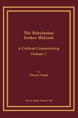 [The Babylonian Esther Midrash: A Critical Commentary, Volume 3] (By: Eliezar Segal) [published: January, 1994]