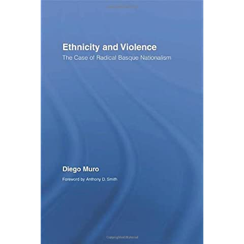 Ethnicity and Violence: The Case of Radical Basque Nationalism (Routledge/Canada Blanch Studies on Contemporary Spain) 1st Edition by Muro, Diego (2007)