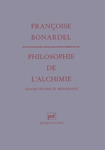 Philosophie de l'alchimie : Grand oeuvre et modernit
