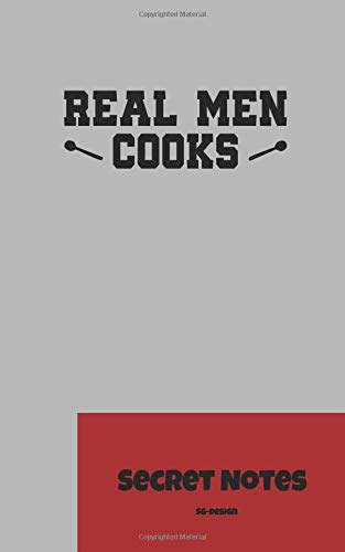 Real Men Cooks - Secret Notes: The perfect notebook gift Journal for all kitchen helpers, cooks and chefs to write down new recipes. Cooks Helper -