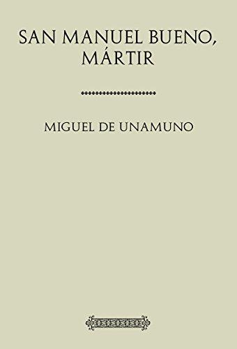 Antología Miguel de Unamuno: San Manuel Bueno, mártir por Miguel de Unamuno