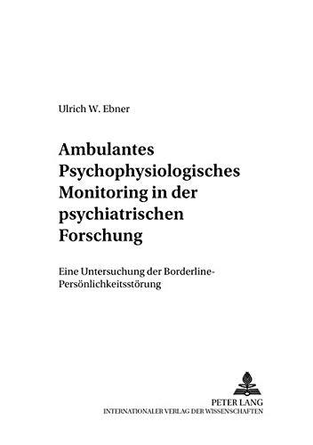 Ambulantes psychophysiologisches Monitoring in der psychiatrischen Forschung: Eine Untersuchung der Borderline-Persönlichkeitsstörung (Psychophysiologie in Labor und Feld)