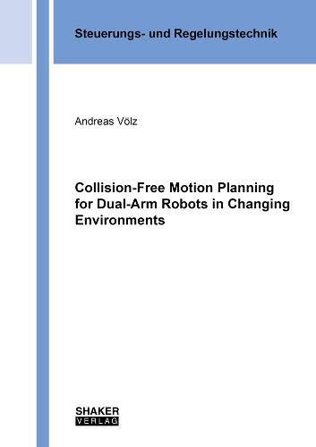 Collision-Free Motion Planning for Dual-Arm Robots in Changing Environments (Berichte aus der Steuerungs- und Regelungstechnik)