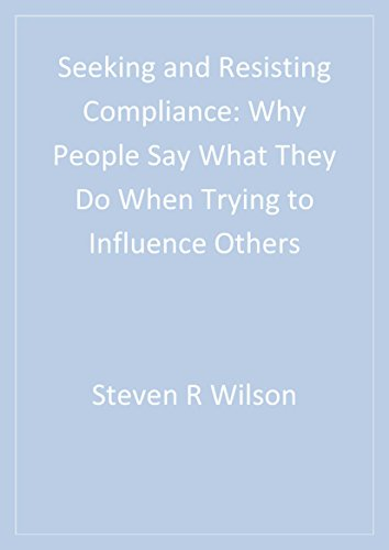 Seeking and Resisting Compliance: Why People Say What They Do When Trying to Influence Others (English Edition) por Steven R. Wilson