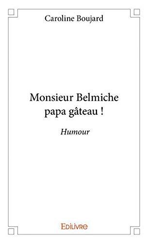 Monsieur Belmiche Papa Gateau par Boujard Caroline