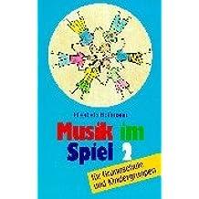 Musik im Spiel, Bd.2, Für Grundschule und Kindergruppen