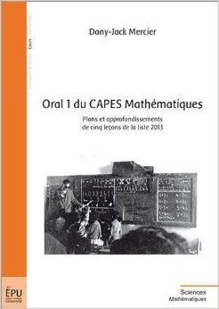 Oral 1 du CAPES Mathématiques - Plans et approfondissements de 5 leçons de la liste 2013 de Dany-Jack Mercier ( 23 janvier 2013 )