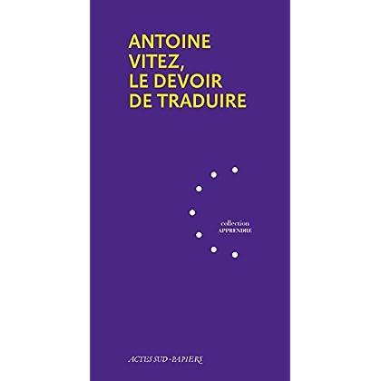 Antoine Vitez, le devoir de traduire (Apprendre)