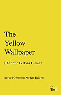 The Yellow Wallpaper par Charlotte Perkins Gilman