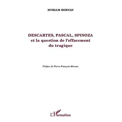 Descartes, Pascal, Spinoza et la question de l'effacement tragique