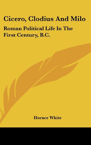Cicero, Clodius and Milo: Roman Political Life in the First Century, B.C